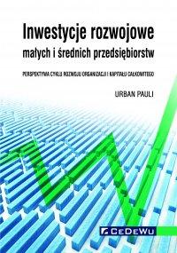 Inwestycje rozwojowe małych i średnich przedsiębiorstw. Perspektywa cyklu rozwoju organizacji i kapitału całkowitego - Urban Pauli