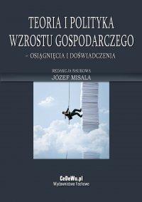 Teoria i polityka wzrostu gospodarczego – osiągnięcia i doświadczenia - Józef Misala