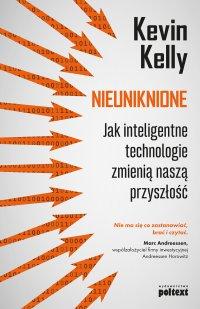 Nieuniknione. Jak inteligentne technologie zmienią naszą przyszłość - Kevin Kelly