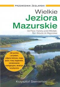 Wielkie Jeziora Mazurskie. Przewodnik żeglarski - Krzysztof Siemieński