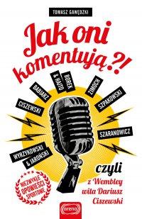 Jak oni komentują?! czyli z Wembley wita Dariusz Ciszewski - Tomasz Gawędzki