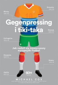 Gegenpressing i tiki-taka. Jak rodził się nowoczesny europejski futbol - Michael Cox