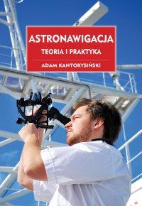 Astronawigacja. Teoria i praktyka - Adam Kantorysiński