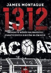 1312 Incognito wśród najbardziej fanatycznych kibiców na świecie - Grzegorz Krzymianowski, James Montague