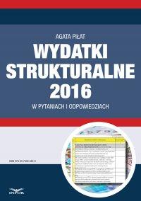 Wydatki strukturalne 2016 w pytaniach i odpowiedziach - Agata Piłat
