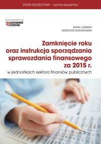 Zamknięcie roku oraz instrukcja sprawozdania finansowego za 2015 r - Maria Jasińska