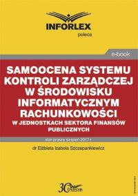 Samoocena systemu kontroli zarządczej w środowisku informatycznym rachunkowości w jednostkach sektora finansów publicznych - Elżbieta Izabela Szczepankiewicz