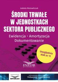 Środki trwałe w jednostkach sektora publicznego - Izabela Motowilczuk