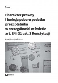 Charakter prawny i funkcja poboru podatku przez płatnika w szczególności w świetle art. 84 i 31 ust. 3 Konstytucji - Magdalena Budziarek