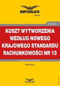 Koszt wytworzenia według nowego Krajowego Standardu Rachunkowości nr 13 - Paweł Muż