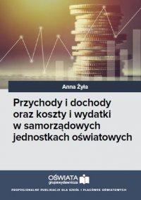 Przychody i dochody oraz koszty i wydatki w samorządowych jednostkach oświatowych - Anna Żyła