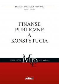 Finanse publiczne a Konstytucja - Monika Bogucka-Felczak, Monika Bogucka-Felczak