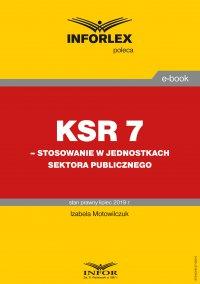 KSR 7 – stosowanie w jednostkach sektora publicznego - Izabela Motowilczuk