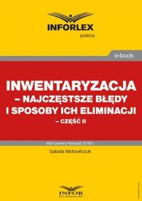 Inwentaryzacja – najczęstsze błędy i sposoby ich eliminacji – część II - Izabela Motowilczuk