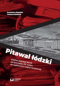 Pitawal łódzki. Głośne procesy karne od początku XX wieku do wybuchu II wojny światowej - Kazimierz Badziak