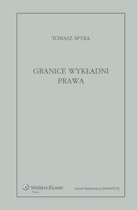 Granice wykładni prawa. Znaczenie językowe tekstu prawnego jako granica wykładni - Tomasz Spyra
