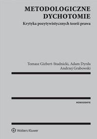 Metodologiczne dychotomie. Krytyka pozytywistycznych teorii prawa - Tomasz Gizbert-Studnicki