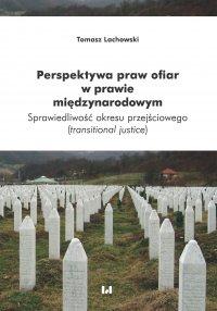 Perspektywa praw ofiar w prawie międzynarodowym. Sprawiedliwość okresu przejściowego (transitional justice) - Tomasz Lachowski