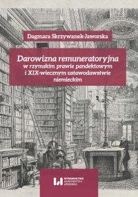Darowizna remuneratoryjna w rzymskim prawie pandektowym i XIX-wiecznym ustawodawstwie niemieckim - Dagmara Skrzywanek-Jaworska
