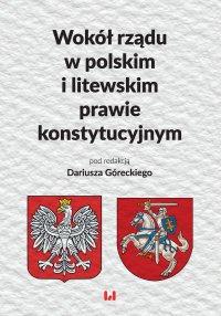 Wokół rządu w polskim i litewskim prawie konstytucyjnym - Dariusz Górecki