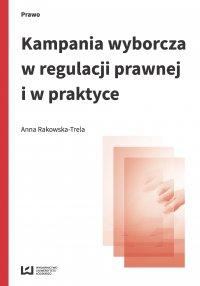 Kampania wyborcza w regulacji prawnej i w praktyce (stan prawny na 15 lipca 2015 r.) - Anna Rakowska-Trela