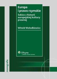 Europa i prawo rzymskie. Szkice z historii europejskiej kultury prawnej - Witold Wołodkiewicz