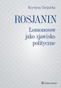 Rosjanin. Łomonosow jako zjawisko polityczne - Krystyna Chojnicka