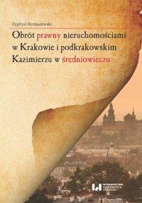 Obrót prawny nieruchomościami w Krakowie i podkrakowskim Kazimierzu w średniowieczu - Zygfryd Rymaszewski