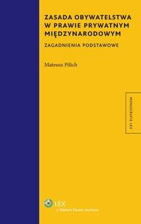 Zasada obywatelstwa w prawie prywatnym międzynarodowym. Zagadnienia podstawowe - Mateusz Pilich