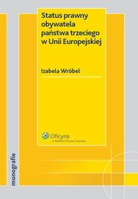 Status prawny obywatela państwa trzeciego w Unii Europejskiej - Izabela Wróbel