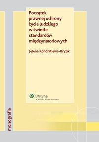 Początek prawnej ochrony życia ludzkiego w świetle standardów międzynarodowych - Jelena Kondratiewa-Bryzik