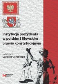 Instytucja prezydenta w polskim i litewskim prawie konstytucyjnym - Dariusz Górecki