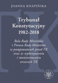 Trybunał Konstytucyjny 1982-2018 - Joanna Knapińska