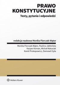 Prawo konstytucyjne. Testy, pytania i odpowiedzi - Monika Florczak-Wątor