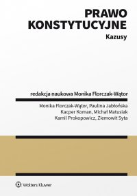 Prawo konstytucyjne. Kazusy - Monika Florczak-Wątor
