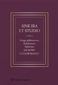 Sine ira et studio. Księga jubileuszowa dedykowana Sędziemu Jackowi Gudowskiemu  - Tadeusz Ereciński