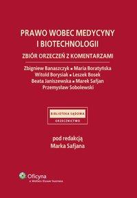 Prawo wobec medycyny i biotechnologii. Zbiór orzeczeń z komentarzami - Marek Safjan