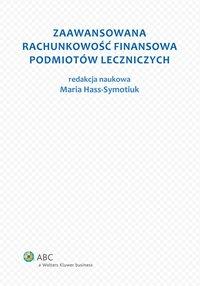 Zaawansowana rachunkowość finansowa podmiotów leczniczych - Maria Hass-Symotiuk