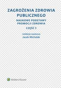 Zagrożenia zdrowia publicznego. Część 3. Naukowe podstawy promocji zdrowia - Jacek Michalak