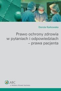 Prawo ochrony zdrowia w pytaniach i odpowiedziach - prawa pacjenta  - Dorota Karkowska