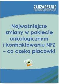 Najważniejsze zmiany w pakiecie onkologicznym i kontraktowaniu NFZ – co czeka placówki - Dorota Kaczmarczyk