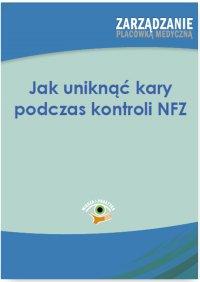 Jak uniknąć kary podczas kontroli NFZ - Anna Przygocka