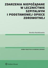 Zdarzenia niepożądane w lecznictwie szpitalnym i podstawowej opiece zdrowotnej - Monika Kwiatkowska