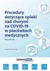Procedury dotyczące opieki nad chorymi na COVID-19 w placówkach medycznych - praca zbiorowa