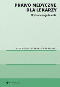 Prawo medyczne dla lekarzy. Wybrane zagadnienia - Krzysztof Izdebski