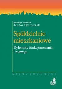 Spółdzielnie mieszkaniowe. Dylematy funkcjonowania i rozwoju - Teodor Skotarczak
