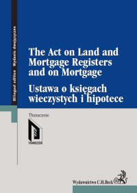 Ustawa o księgach wieczystych i hipotece. The Act on Land and Mortgage Registers and on Mortgage - Opracowanie zbiorowe