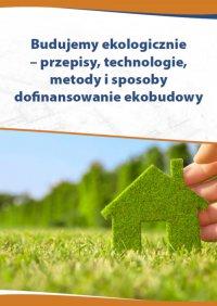 Budujemy ekologicznie – przepisy, technologie, metody i sposoby dofinansowania ekobudowy - Katarzyna Czajkowska-Matosiuk