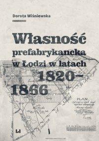 Własność prefabrykancka w Łodzi w latach 1820-1866 - Dorota Wiśniewska