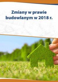 Zmiany w prawie budowlanym w 2018 r. - Katarzyna Czajkowska-Matosiuk